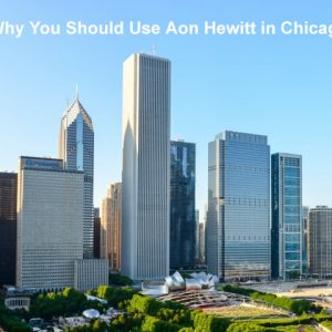 Why You Should Use Aon Hewitt in Chicago